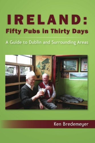 Download Ireland: Fifty Pubs in Thirty Days: A Guide to Dublin and Surrounding Areas PDF