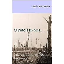 Si j'étais là-bas…: …leur poussière et les traces de leurs vertus (French Edition)
