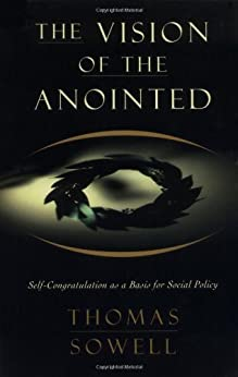 The Vision of the Anointed: Self-Congratulation as a Basis for Social Policy by [Sowell, Thomas]