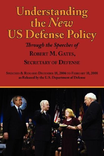 Understanding the New Us Defense Policy Through the Speeches of Robert M. Gates, Secretary of Defense: Speeches and Remarks December 18, 2006 to Febru (Manor Manor Gate Gate)
