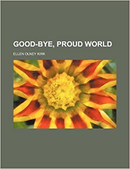 Good-bye, proud world