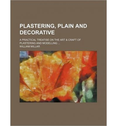 Plastering, Plain and Decorative; A Practical Treatise on the Art & Craft of Plastering and Modelling (Paperback) - Common