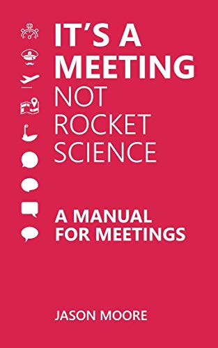 It's a Meeting not Rocket Science: A Manual for Meetings
