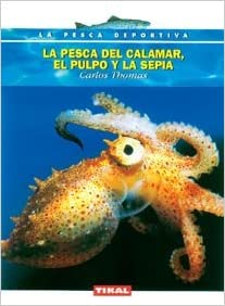 La pesca del calamar, el pulpo y la sepia / Squid, octopus and cuttlefish Fishing