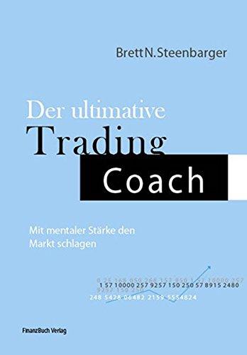 Der ultimative Trading Coach: Mit mentaler Stärke den Markt schlagen Gebundenes Buch – 19. September 2008 Brett N. Steenbarger FinanzBuch Verlag 3898793362 Einzelne Wirtschaftszweige