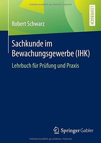 Sachkunde im Bewachungsgewerbe (IHK): Lehrbuch für Prüfung und Praxis