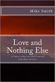 Book Love and Nothing Else: 12 more essays on short stories and their writers: Volume 2 (Readings For Writers)
