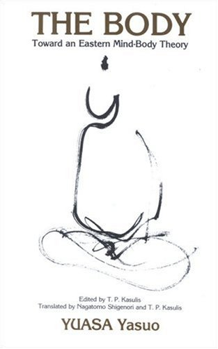 The Body: Toward an Eastern Mind-Body Theory (SUNY Series in Buddhist ()