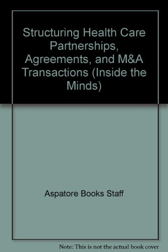 Structuring Health Care Partnerships, Agreements, and M&A Transactions (Inside the Minds) por Aspatore Books Staff
