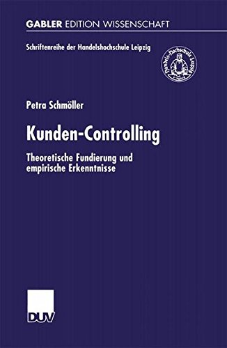 Kunden- Controlling. Theoretische Fundierung und empirische Erkenntnisse (Schriftenreihe der HHL Leipzig Graduate School of Management)
