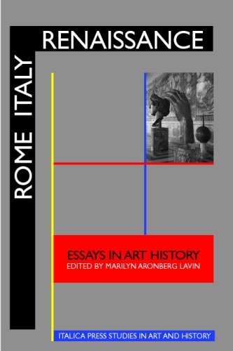 Rome Italy Renaissance: Essays in Art History Honoring Irving Lavin on His Sixtieth Birthday Marilyn Aronberg Lavin
