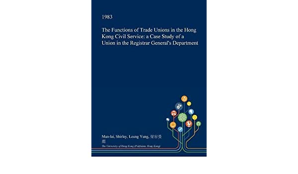 The Functions of Trade Unions in the Hong Kong Civil Service
