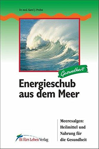 Energieschub aus dem Meer: Meeresalgen: Heilmittel und Nahrung für die Gesundheit (Fit fürs Leben Verlag in der Natura Viva Verlags GmbH)