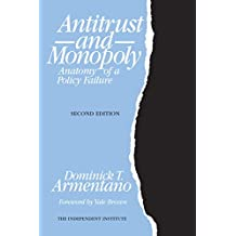 Antitrust and Monopoly: Anatomy of a Policy Failure (Independent Studies in Political Economy)