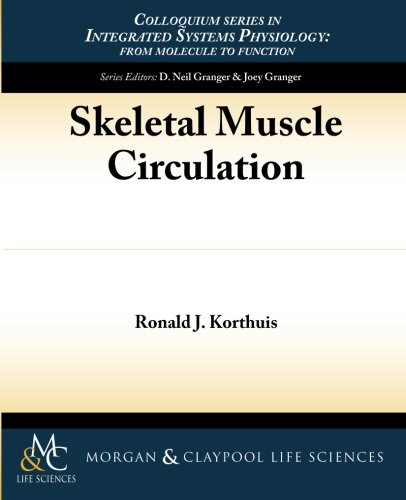 Skeletal Muscle Circulation (Colloquium Series on Integrated Systems Physiology : From Molecule to Function)