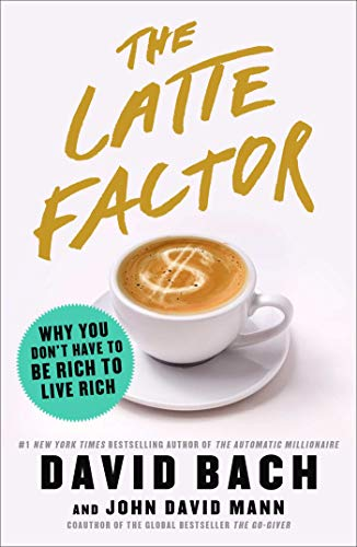 Book Cover: The Latte Factor: Why You Don't Have to Be Rich to Live Rich
