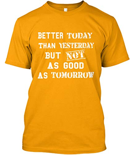 Better Today Than Yesterday but not as. L - Gold Tshirt - Hanes Tagless Tee