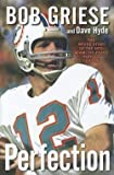 img - for Bob Griese: Perfection : The Inside Story of the 1972 Miami Dolphins' Perfect Season (Hardcover); 2012 Edition book / textbook / text book