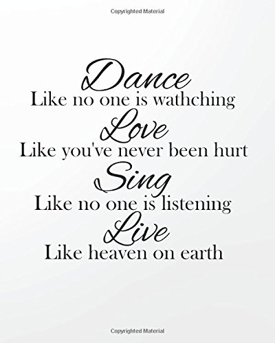 Download Dance like no one is watching Love like you've Never Been Hurt Sing Like No One Is Listening Live Like Heaven On Earth: 8' x 10'' Dancing Blank Ruled ... Lined   Composition Book Series) (Volume 4) pdf epub