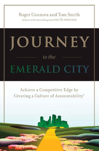 Journey to the Emerald City: Achieve a Competitive Edge by Creating a Culture of Accountability