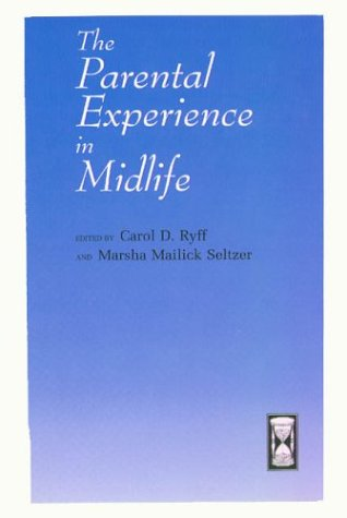 The Parental Experience in Midlife (The John D. and Catherine T. MacArthur Foundation Series on Mental Health and Development, Studies on Successful Midlife Development) by University of Chicago Press