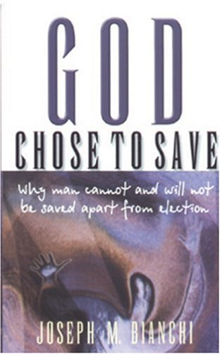 God Chose to Save: Why Men Cannot and Will Not Be Saved Apart from Election PDF