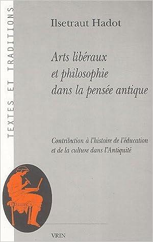 Lire en ligne Arts libéraux et philosophie dans la pensée antique : Contribution à l'histoire de l'éducation et de la culture dans l'Antiquité pdf, epub