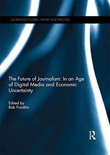 The Future of Journalism: In an Age of Digital Media and Economic Uncertainty (Journalism Studies)