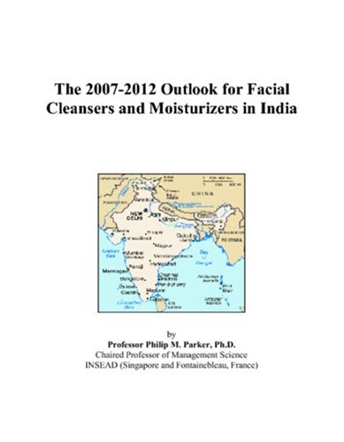 The 2007-2012 Outlook for Facial Cleansers and Moisturizers in India (Best Selling Face Wash In India)
