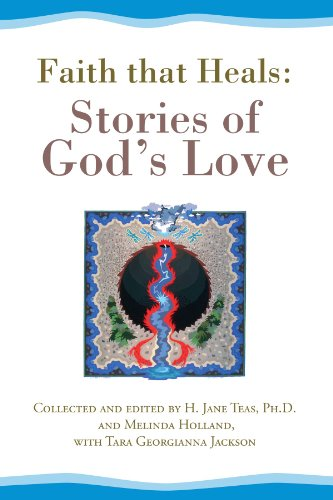 FAITH THAT HEALS: STORIES OF GOD'S LOVE