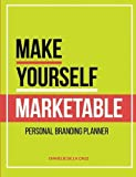 Make Yourself Marketable: The Ultimate Personal Branding Planner by Emmelie Y. De La Cruz (2015-10-01)