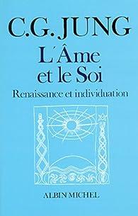 L'Ame et le Soi : Renaissance et Individuation par Carl Gustav Jung