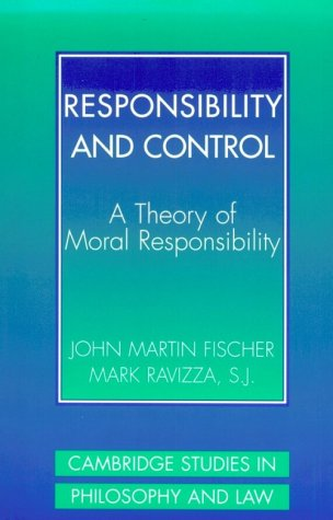 Responsibility And Control: A Theory Of Moral Responsibility (Cambridge Studies In Philosophy And Law)