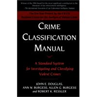 Crime Classification Manual: A Standard System for Investigating and Classifying Violent Crimes