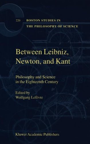 Download Between Leibniz, Newton, and Kant: Philosophy and Science in the Eighteenth Century (Boston Studies in the Philosophy and History of Science) Pdf