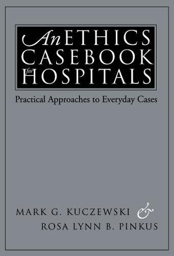 An Ethics Casebook for Hospitals: Practical Approaches to Everyday Cases