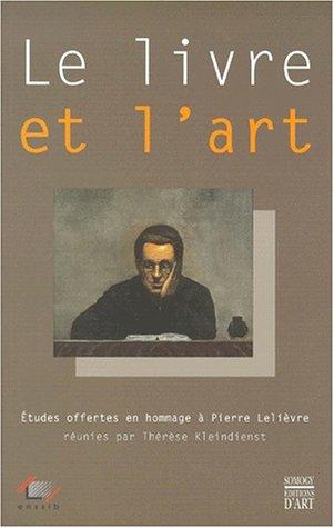 Download Le Livre Et L'Art . Etudes Offertes En Hommage à Pierre Lelièvre Réunies Par Thérèse Kleindienst PDF