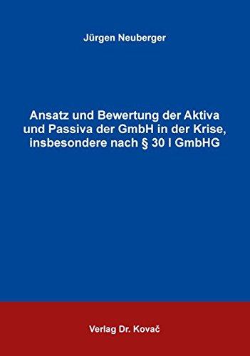 Read Online Ansatz und Bewertung der Aktiva und Passiva der GmbH in der Krise, insbesondere nach § 30 I GmbHG ebook