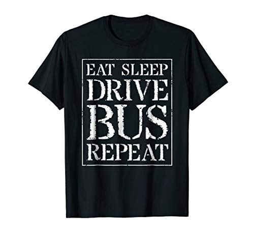 Bus Driver T Shirt Gift For Driving: Eat Sleep Drive Bus