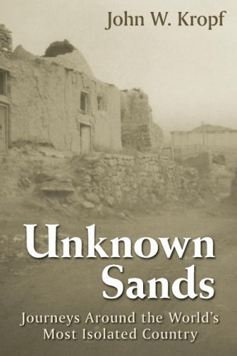 Unknown Sands: Journeys Around the World's Most Isolated Country