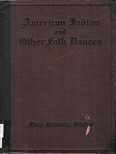 American Indian and Other Folk Dances for Schools Pageants and Playgrounds Collected By m s Shafter