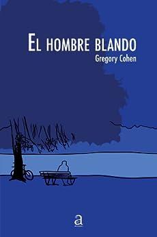 El hombre blando (Spanish Edition) - Kindle edition by Gregory Cohen