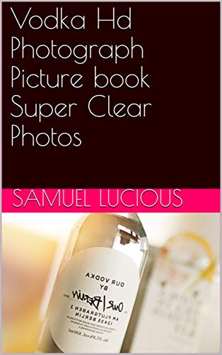 Vodka Hd Photograph Picture book Super Clear Photos (English Edition)