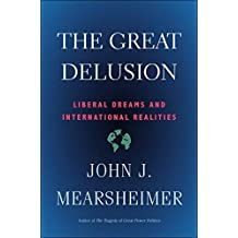 Great Delusion: Liberal Dreams and International Realities