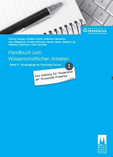 Handbuch zum Wissenschaftlichen Arbeiten: Eine Anleitung für Studierende der Hochschule Fresenius: Band 2: Studiengänge der Psychology School