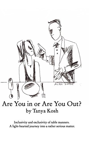 Are You in or Are You Out? Inclusivity and Exclusivity of Table Manners: A light-hearted journey into a rather serious matter (How to Eat: All around Table Manners Book 1)