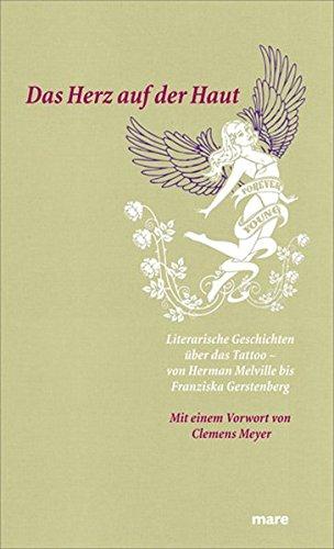 Das Herz auf der Haut: Literarische Geschichten über das Tattoo - von Herman Melville bis Franziska Gerstenberg