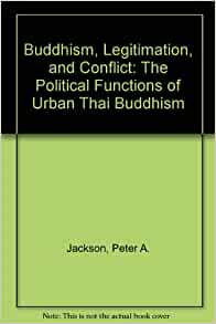 buddhism legitimation and conflict the political functions of urban thai buddhism essay Buddhism, legitimation and conflict : the political func tions of urban thai buddhism function of thai imperialism.