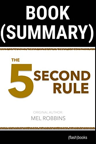 Summary of The 5 Second Rule by Mel Robbins: Transform your Life, Work, and Confidence with Everyday Courage
