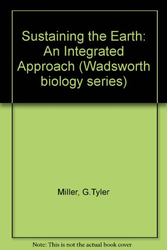 Sustaining the Earth: An Integrated Approach (Wadsworth biology series)